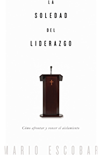La soledad del liderazgo: Cómo afrontar y vencer el aislamiento (Spanish Edition)