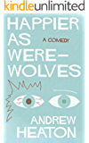 Happier As Werewolves: A Comedy