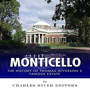 Monticello: The History of Thomas Jefferson's Famous Estate Audiobook
