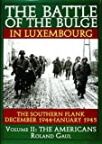2: The Battle of the Bulge in Luxembourg: The Southern Flank - Dec. 1944 - Jan. 1945 Vol.II The Americans (The Americans , Vol 2)