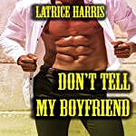 Don't Tell My Boyfriend | Latrice Harris