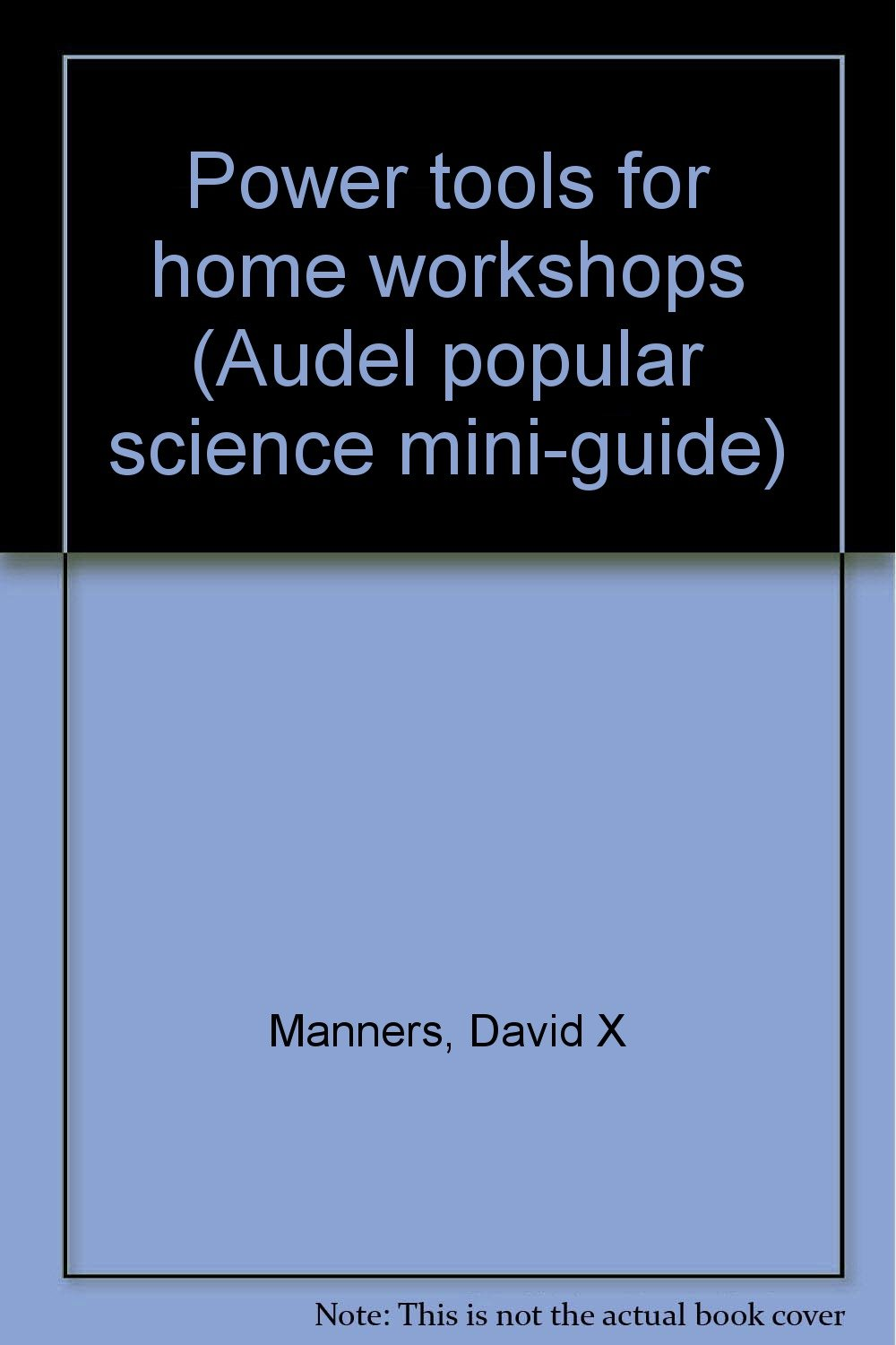 Power tools for home workshops (Audel popular science mini-guide)