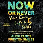 Now or Never: Your Epic Life in 5 Steps | Alexi Panos,Preston Smiles