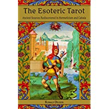The Esoteric Tarot: Ancient Sources Rediscovered in Hermeticism and Cabalah