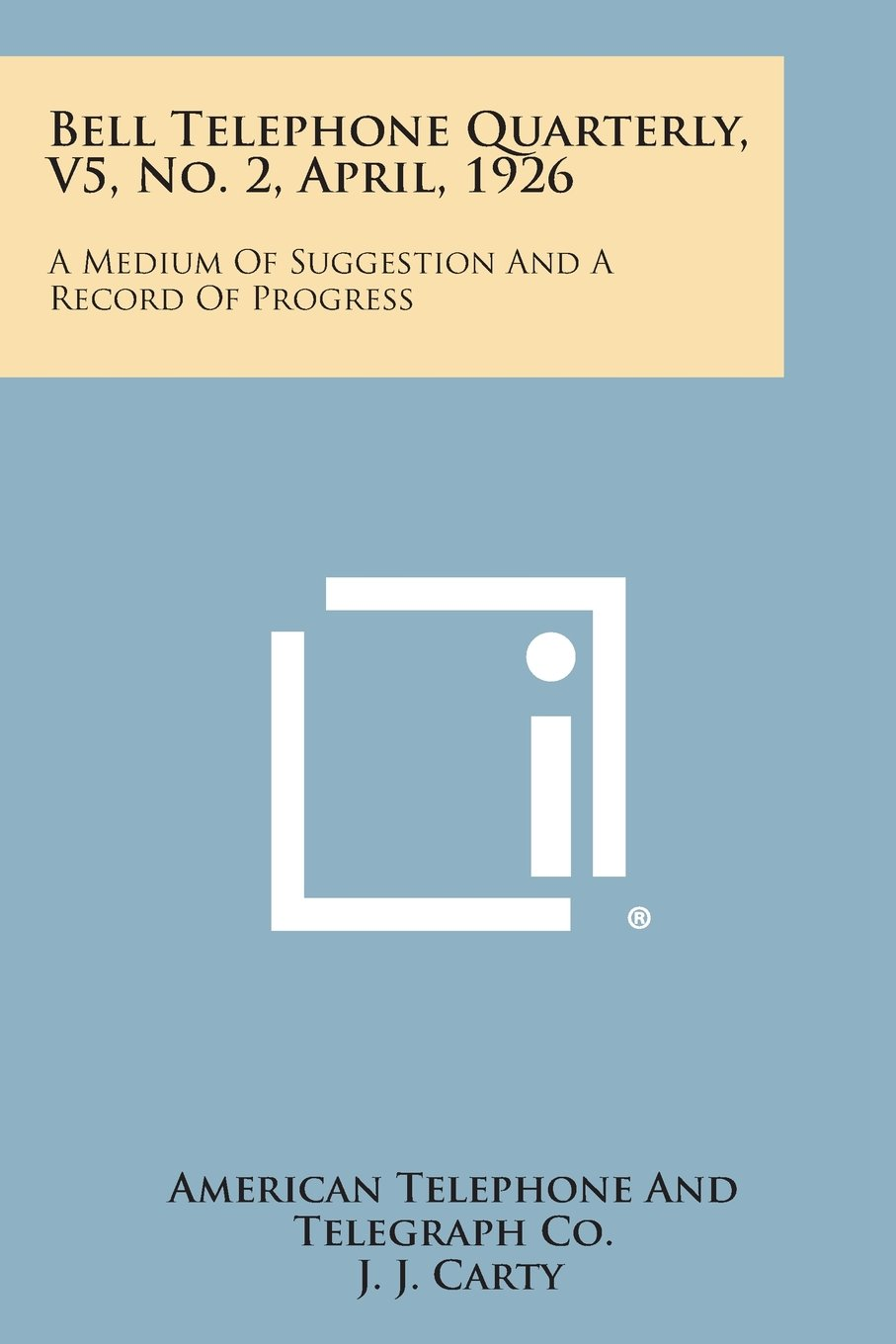 Download Bell Telephone Quarterly, V5, No. 2, April, 1926: A Medium of Suggestion and a Record of Progress ebook