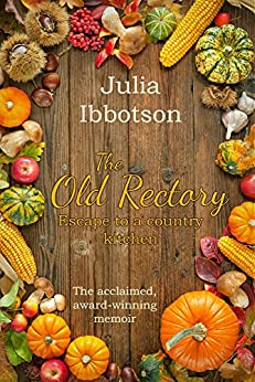 The Old Rectory: Escape to a Country Kitchen by [Ibbotson, Julia]