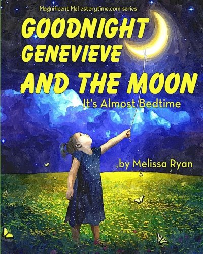 Goodnight Genevieve and the Moon, It's Almost Bedtime: Personalized Children's Books, Personalized Gifts, and Bedtime Stories (A Magnificent Me! estorytime.com Series) pdf