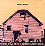 Harvey Danger Where Have All The Merrymakers Gone