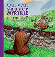 Qui veut sauver Myrtille la marmotte ? par Raphaëlle Jessic