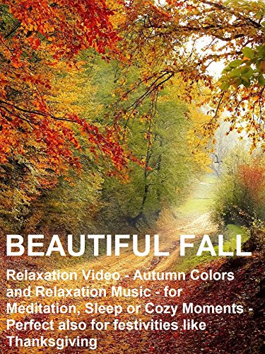 Beautiful Fall - Relaxation Video - Autumn Colors and Relaxation Music - for Meditation, Sleep or Cozy Moments - Perfect also for Festivities like Thanksgiving