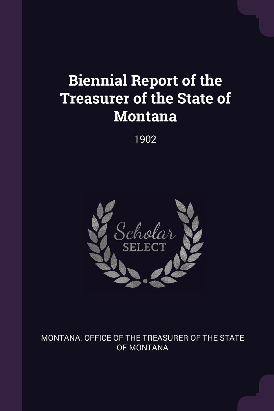 Biennial Report of the Treasurer of the State of Montana: 1902