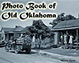 Photo Book of Old Oklahoma: (More than 50 Photos of historic Oklahoma) (historic photos of oklahoma, oklahoma unforgettable, oklahoma photography, oklahoma ... history, oklahoma history, oklahoma imp)