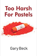 Too Harsh For Pastels Kindle Edition