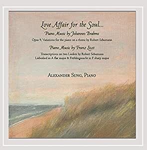 Love Affair for the Soul: Piano Music of Johannes Brahms & Franz Liszt