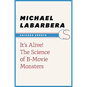 It's Alive!: The Science of B-Movie Monsters (Chicago Shorts)