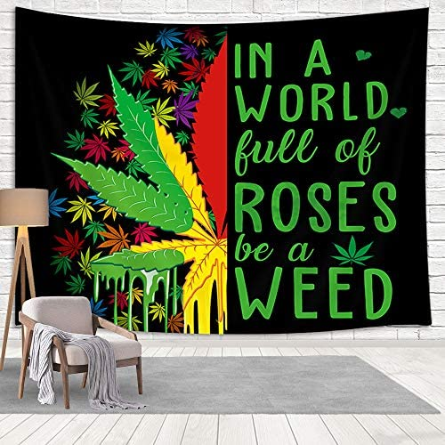 Psychedelic Cannabis Leaf with Quotes In a world Full Of Roses Be A Weed Wall Tapestry, Trippy Marijuana Weed Leaf Hippie Tapestry Wall Hanging for Living Room Bedroom Bathroom Kitchen Dorm, 90X70in