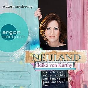 Neuland: Wie ich mich selber suchte und jemand ganz anderen fand Audiobook