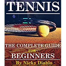 Tennis: The Complete Guide For Beginners (Sports, Fitness, Nutrition, Exercise, Fun, Learning)