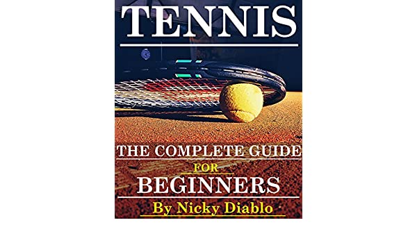 Amazon.com: Tennis: The Complete Guide For Beginners (Sports, Fitness, Nutrition, Exercise, Fun, Learning) eBook: Nicky Diablo: Kindle Store