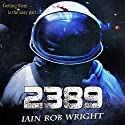 2389: A Space Horror Novel Audiobook by Iain Rob Wright Narrated by Nigel Patterson