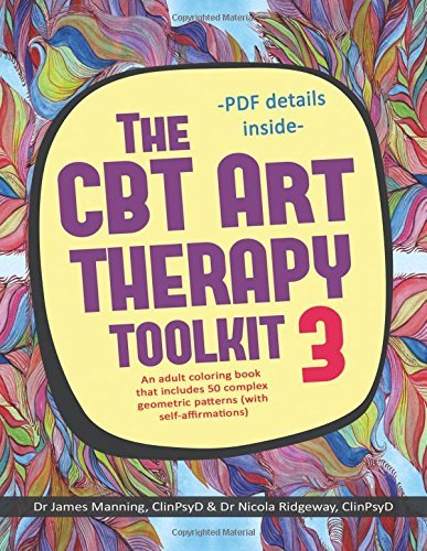 The CBT Art Therapy Toolkit 3 (self-affirmations): An adult coloring in book that includes 50 complex geometric patterns designed to reinforce self-affirmations