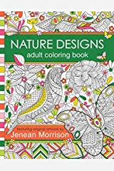 Nature Designs Adult Coloring Book: 50+ Coloring Pages Featuring Butterflies, Birds and Flowers (Jenean Morrison Adult Coloring Books) Paperback
