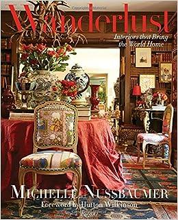 Wanderlust Interiors That Bring The World Home Michelle Nussbaumer Hutton Wilkinson 9780847848911 Amazon Books