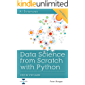 Data Science from Scratch with Python: Step-by-Step Beginner Guide for Statistics, Machine Learning, Deep learning and NLP using Python, Numpy, Pandas, Scipy, Matplotlib, Sciki-Learn, TensorFlow