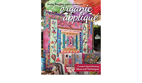 Organic applique: creative hand stitching ideas and techniques