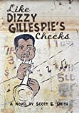 Like Dizzy Gillespie's Cheeks, Scott Smith, 059571207X