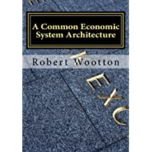 A Common Economic System Architecture: Freedom and Justice by Design; Re-designing Capitalism (POSIWID)