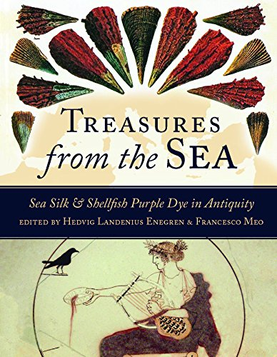 (Treasures from the Sea: Sea Silk & Shellfish Purple Dye in Antiquity (Ancient Textiles))