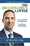 The Millionaire's Lawyer: Grow And Sell Your Business For Maximum Profitability