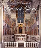 Painted Glories : The Brancacci Chapel in Renaissance Florence, Eckstein, Nicholas A., 0300187661