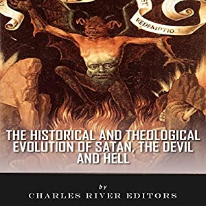 The Historical and Theological Evolution of Satan, the Devil, and Hell Audiobook