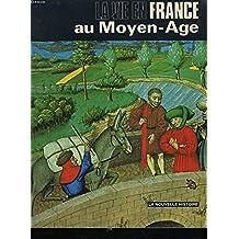 LA VIE EN FRANCE AU MOYEN AGE