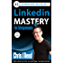Linkedin Mastery for Entrepreneurs: Second Edition (New)