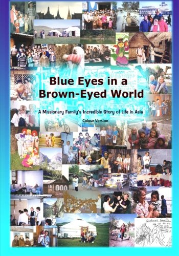 Blue Eyes in a Brown-Eyed World: A Missionary Family's Incredible Story of Life in Asia pdf