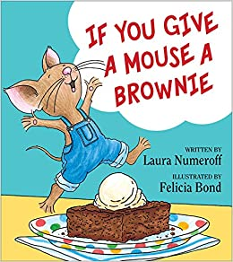if you give a mouse a brownie if you give books laura numeroff felicia bond 9780060275716 amazoncom books