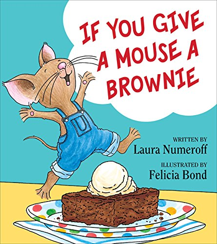If You Give a Mouse a Brownie (If You Give… Books) Hardcover – October 18, 2016