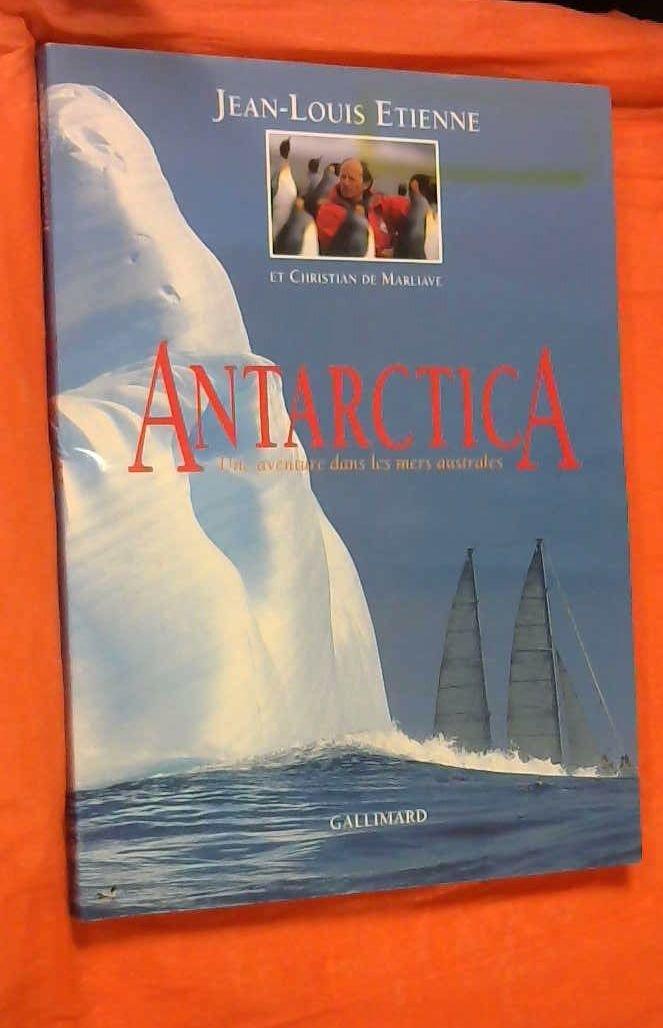 Antarctica : Une aventure dans les mers australes Broché – 18 novembre 1992 Jean-Louis Etienne Christian de Marliave Editions Gallimard 2070567974