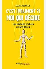 C'est (vraiment ?) moi qui décide. Les raisons cachées de nos choix (French Edition) Kindle Edition