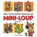 Mes 5 plus belles histoires de Mini-Loup (Recueil Mini-Loup) (French Edition)