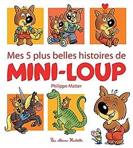 Mes 5 plus belles histoires de Mini-Loup (Recueil Mini-Loup) (French Edition) by [Matter, Philippe]