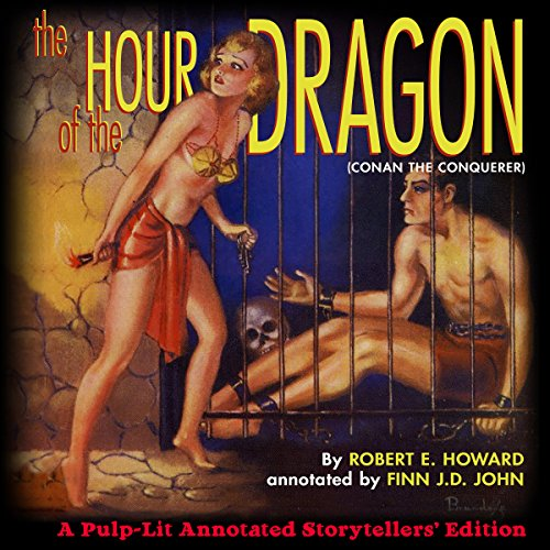 The Hour of the Dragon: Conan the Conquerer: A Pulp-Lit Annotated Storytellers' Edition