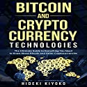 Bitcoin and Cryptocurrency Technologies: The Ultimate Guide to Everything You Need to Know About Bitcoin and Other Cryptocurrencies Audiobook by Hideki Kiyoko Narrated by Matyas Job Gombos