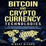 Bitcoin and Cryptocurrency Technologies: The Ultimate Guide to Everything You Need to Know About Bitcoin and Other Cryptocurrencies | Hideki Kiyoko