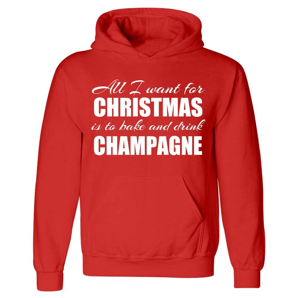 Hoodie Wine Humor All I Want for Christmas is to Bake and Drink Stuch Strength Funny Champagne