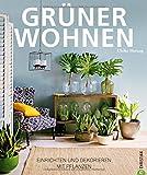 Wohnen Pflanzen: Grüner Wohnen. Einrichten und dekorieren mit Pflanzen. Wohnideen mit Zimmerpflanzen. Das eigene Zuhause stilvoll mit Pflanzen einrichten.