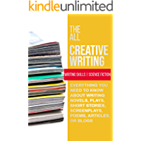 The All Creative Writing Book: Everything You Need To Know About Writing Novels, Plays, Short Stories, Screenplays, Poems, Articles, Or Blogs (English Edition)